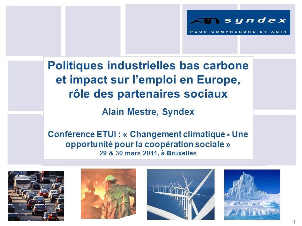 1 Politiques industrielles bas carbone et impact sur lemploi en Europe, rôle des partenaires sociaux Alain Mestre, Syndex Conférence ETUI : « Changeme