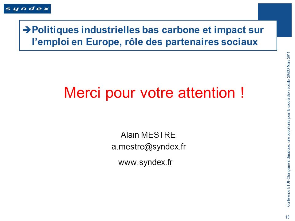 Conférence ETUI–Changement climatique: une opportunité pour la coopération sociale 29&30 Mars 2011 13 Politiques industrielles bas carbone et impact s