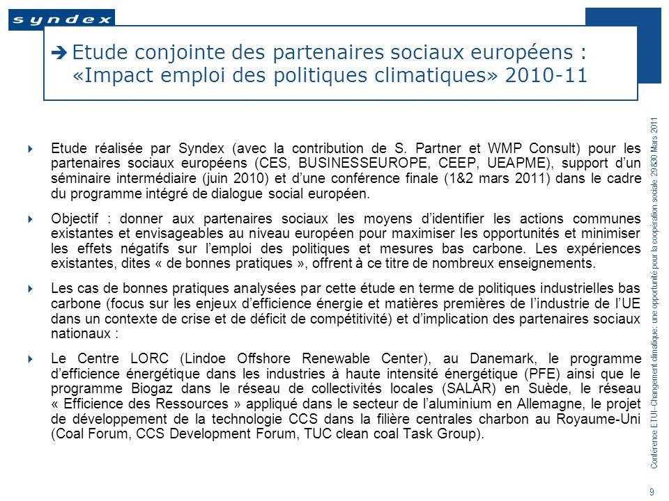 Conférence ETUI–Changement climatique: une opportunité pour la coopération sociale 29&30 Mars 2011 9 Etude conjointe des partenaires sociaux européens
