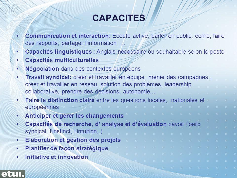 CAPACITES Communication et interaction: Ecoute active, parler en public, écrire, faire des rapports, partager linformation... Capacités linguistiques
