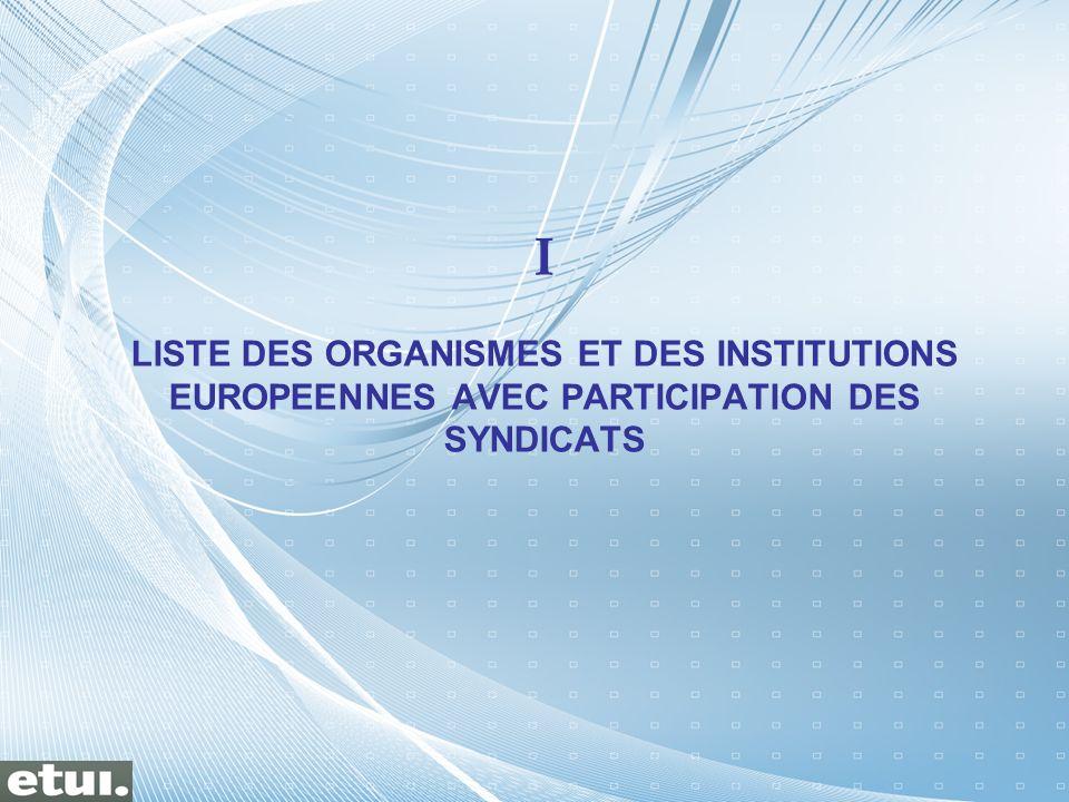 I LISTE DES ORGANISMES ET DES INSTITUTIONS EUROPEENNES AVEC PARTICIPATION DES SYNDICATS