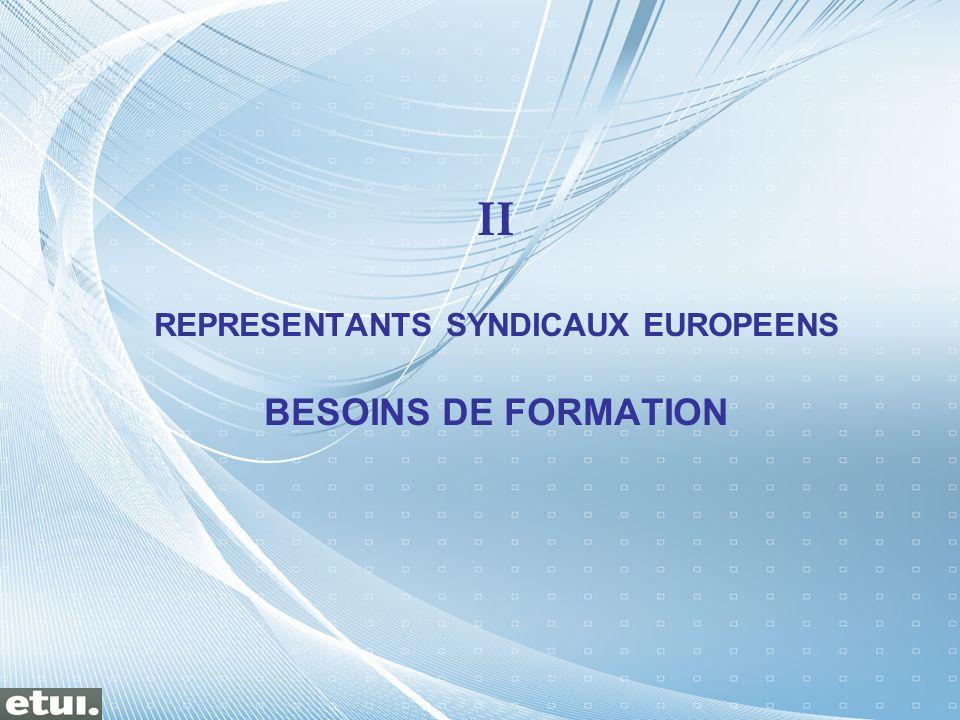 II REPRESENTANTS SYNDICAUX EUROPEENS BESOINS DE FORMATION