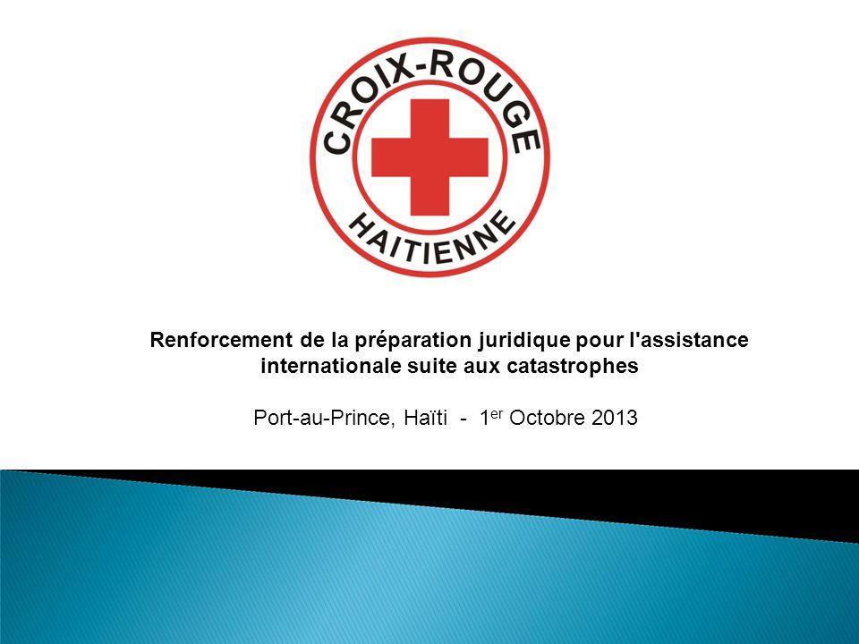 Renforcement de la préparation juridique pour l'assistance internationale suite aux catastrophes Port-au-Prince, Haïti - 1 er Octobre 2013