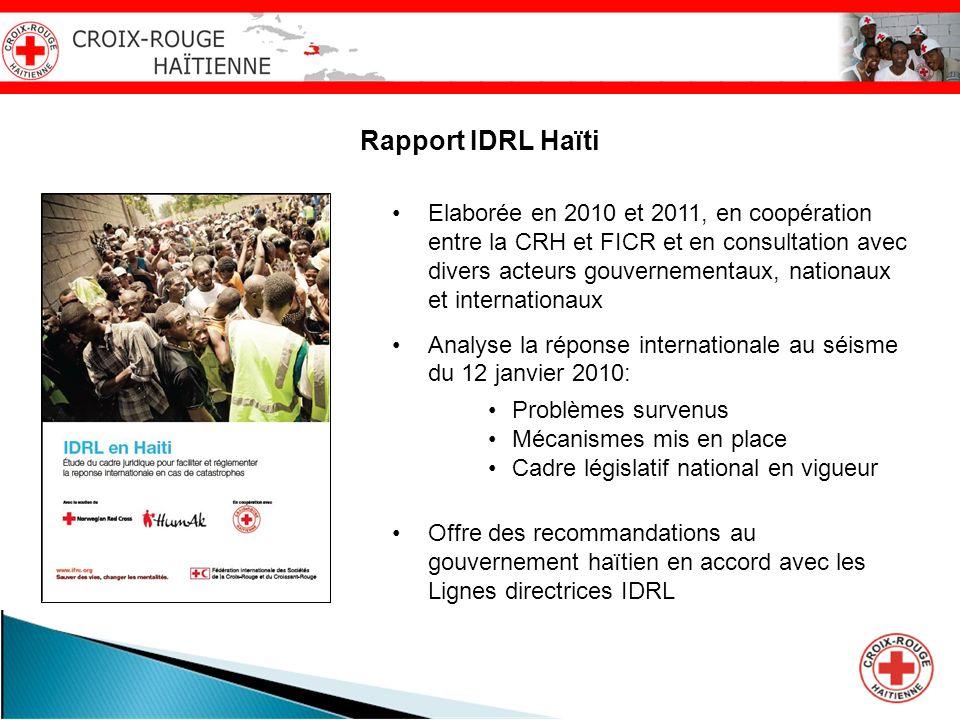 Rapport IDRL Haïti Elaborée en 2010 et 2011, en coopération entre la CRH et FICR et en consultation avec divers acteurs gouvernementaux, nationaux et
