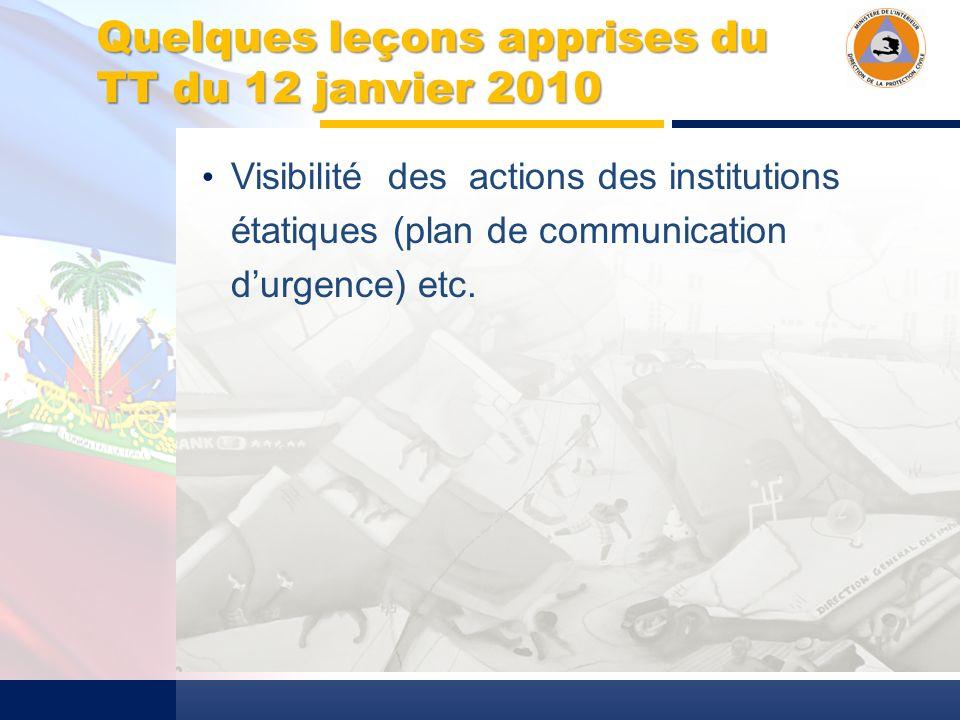 Quelques leçons apprises du TT du 12 janvier 2010 Visibilité des actions des institutions étatiques (plan de communication durgence) etc.