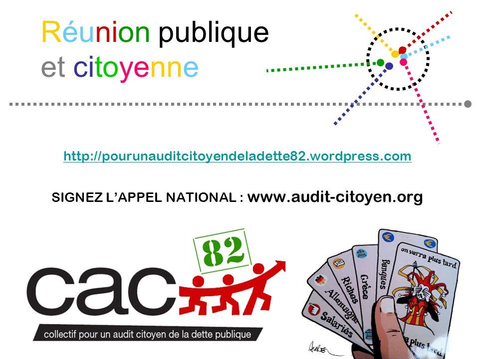 Réunion publique et citoyenne http://pourunauditcitoyendeladette82.wordpress.com SIGNEZ LAPPEL NATIONAL : www.audit-citoyen.org