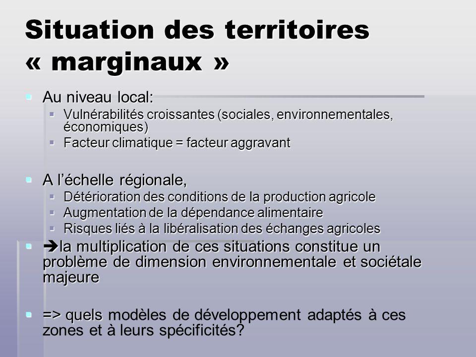 Situation des territoires « marginaux » Au niveau local: Au niveau local: Vulnérabilités croissantes (sociales, environnementales, économiques) Vulnér