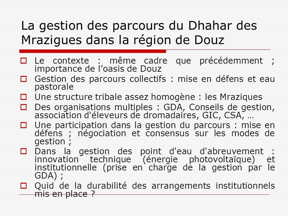 La gestion des parcours du Dhahar des Mrazigues dans la région de Douz Le contexte : même cadre que précédemment ; importance de loasis de Douz Gestio