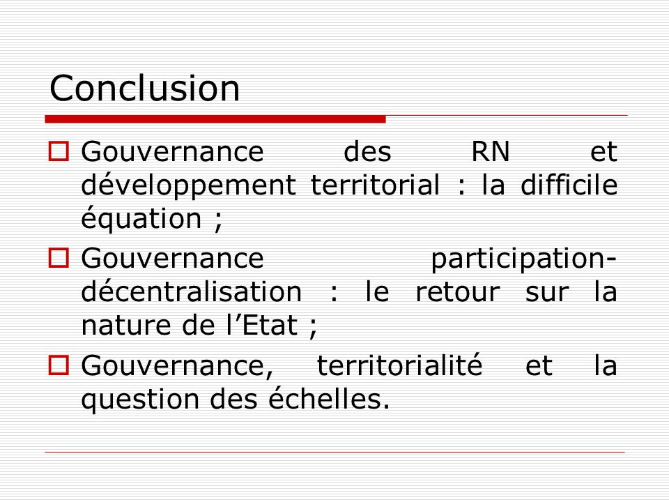 Conclusion Gouvernance des RN et développement territorial : la difficile équation ; Gouvernance participation- décentralisation : le retour sur la na