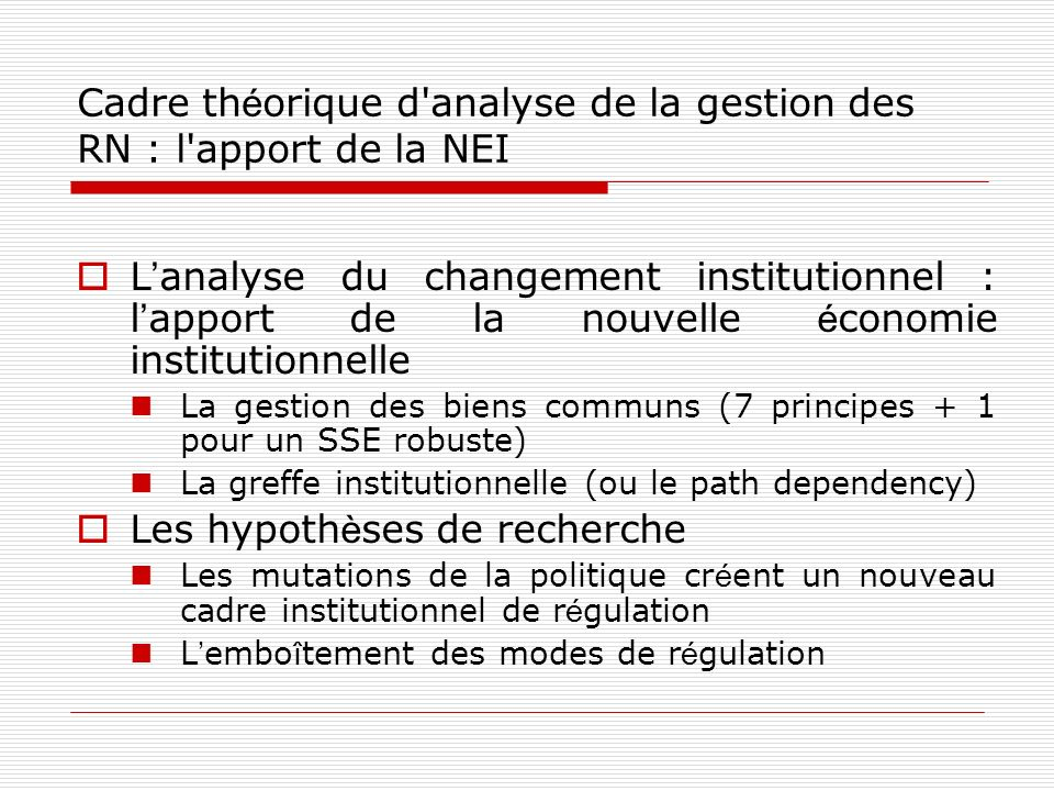 Cadre th é orique d'analyse de la gestion des RN : l'apport de la NEI L analyse du changement institutionnel : l apport de la nouvelle é conomie insti