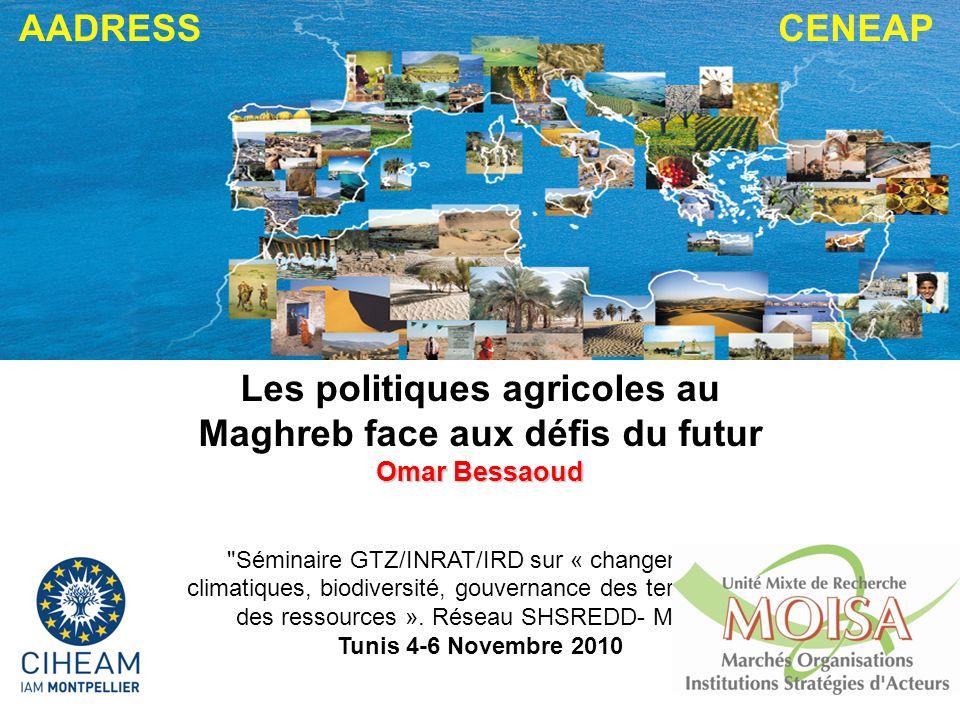 1 Les politiques agricoles au Maghreb face aux défis du futur Omar Bessaoud