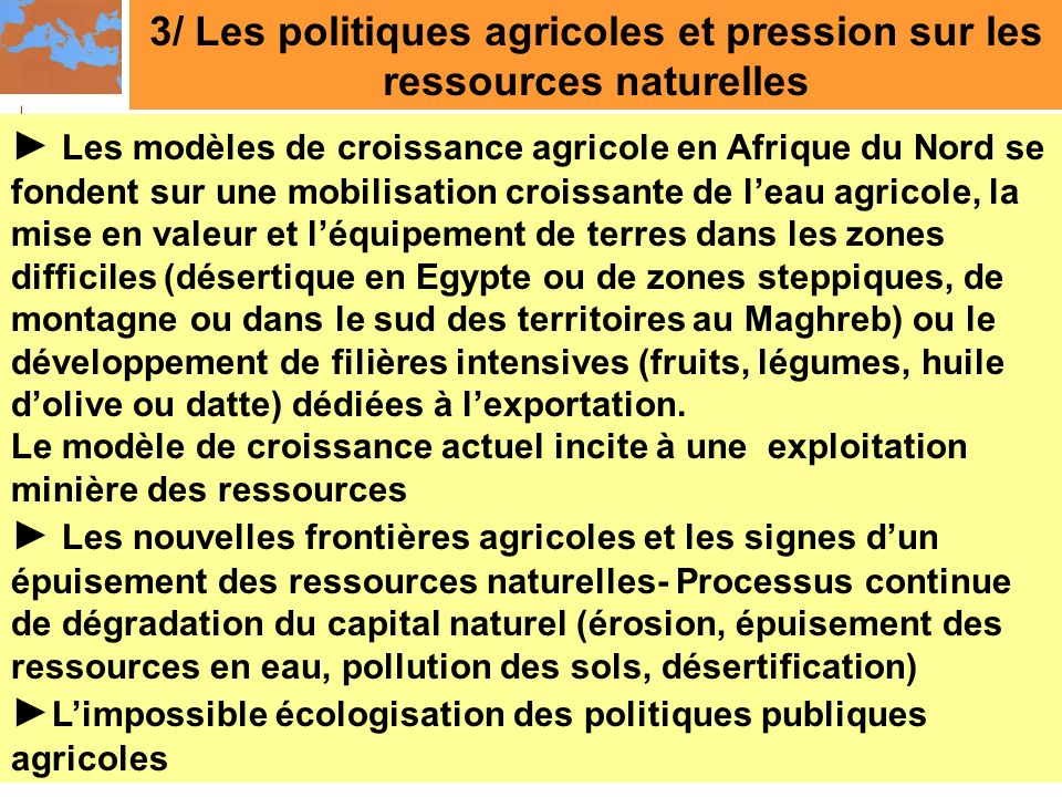 3/ Les politiques agricoles et pression sur les ressources naturelles Les modèles de croissance agricole en Afrique du Nord se fondent sur une mobilis