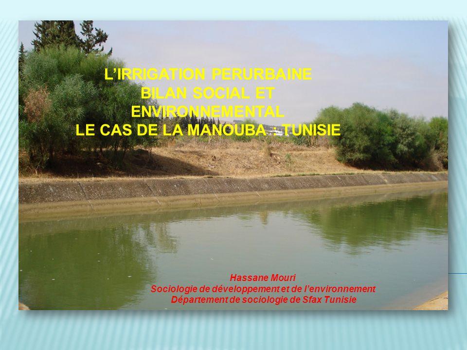 Mouri Hassane département de sociologie Sfax Tunisie LIRRIGATION PERURBAINE BILAN SOCIAL ET ENVIRONNEMENTAL LE CAS DE LA MANOUBA : TUNISIE Hassane Mou