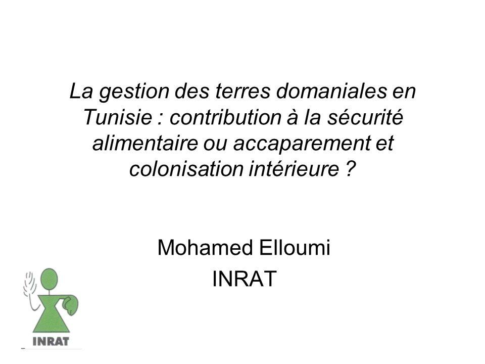 La gestion des terres domaniales en Tunisie : contribution à la sécurité alimentaire ou accaparement et colonisation intérieure ? Mohamed Elloumi INRA