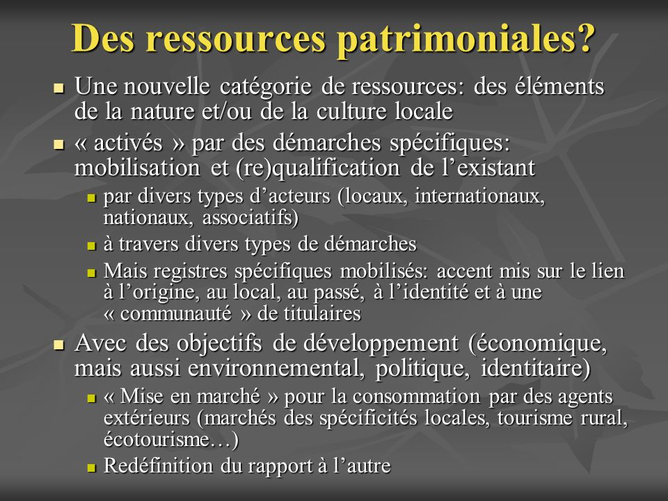 Des ressources patrimoniales? Une nouvelle catégorie de ressources: des éléments de la nature et/ou de la culture locale Une nouvelle catégorie de res