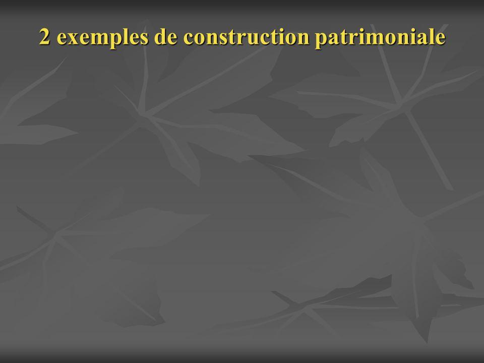 2 exemples de construction patrimoniale