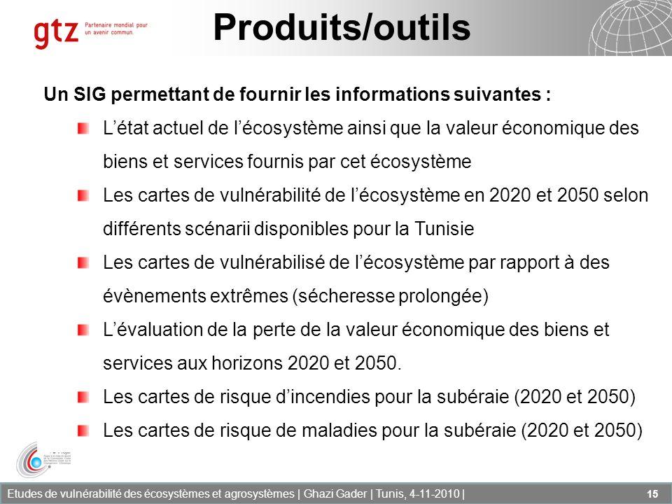 Etudes de vulnérabilité des écosystèmes et agrosystèmes | Ghazi Gader | Tunis, 4-11-2010 | 15 Produits/outils Un SIG permettant de fournir les informa
