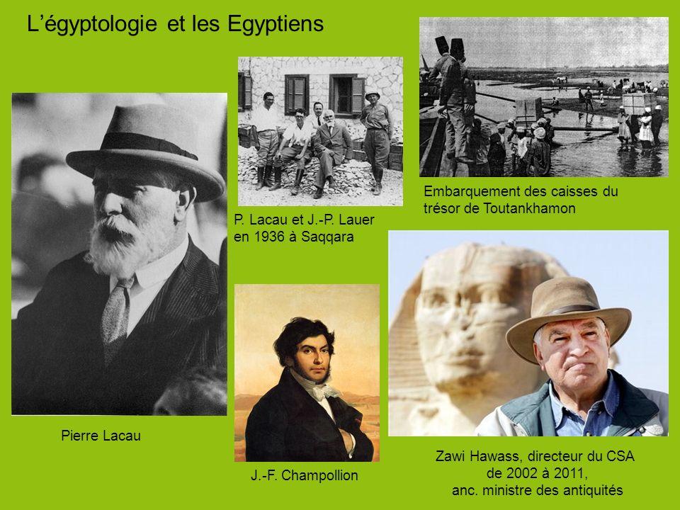 Légyptologie et les Egyptiens Zawi Hawass, directeur du CSA de 2002 à 2011, anc. ministre des antiquités Pierre Lacau P. Lacau et J.-P. Lauer en 1936