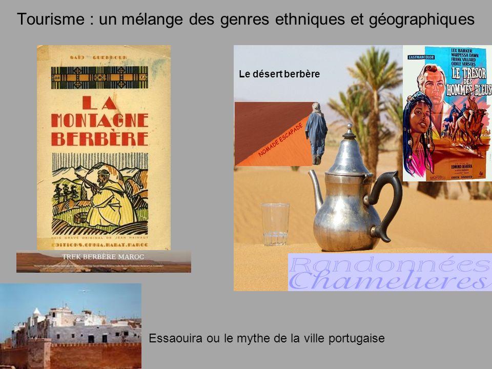 Tourisme : un mélange des genres ethniques et géographiques Le désert berbère Essaouira ou le mythe de la ville portugaise
