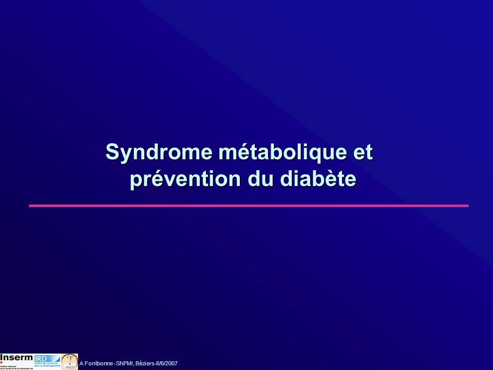 Syndrome métabolique et Syndrome métabolique et prévention du diabète prévention du diabète A Fontbonne -SNFMI, Béziers-8/6/2007