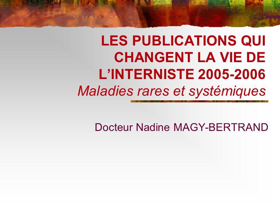 LES PUBLICATIONS QUI CHANGENT LA VIE DE LINTERNISTE 2005-2006 Maladies rares et systémiques Docteur Nadine MAGY-BERTRAND