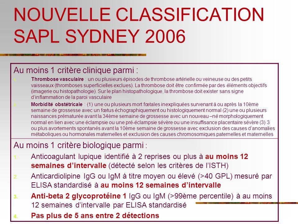 NOUVELLE CLASSIFICATION SAPL SYDNEY 2006 Au moins 1 critère clinique parmi : 1. Thrombose vasculaire : un ou plusieurs épisodes de thrombose artériell