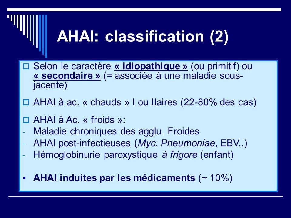 AHAI: classification (2) Selon le caractère « idiopathique » (ou primitif) ou « secondaire » (= associée à une maladie sous- jacente) AHAI à ac. « cha