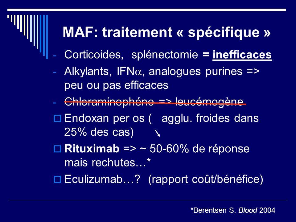 MAF: traitement « spécifique » - Corticoides, splénectomie = inefficaces - Alkylants, IFN, analogues purines => peu ou pas efficaces - Chloraminophéne