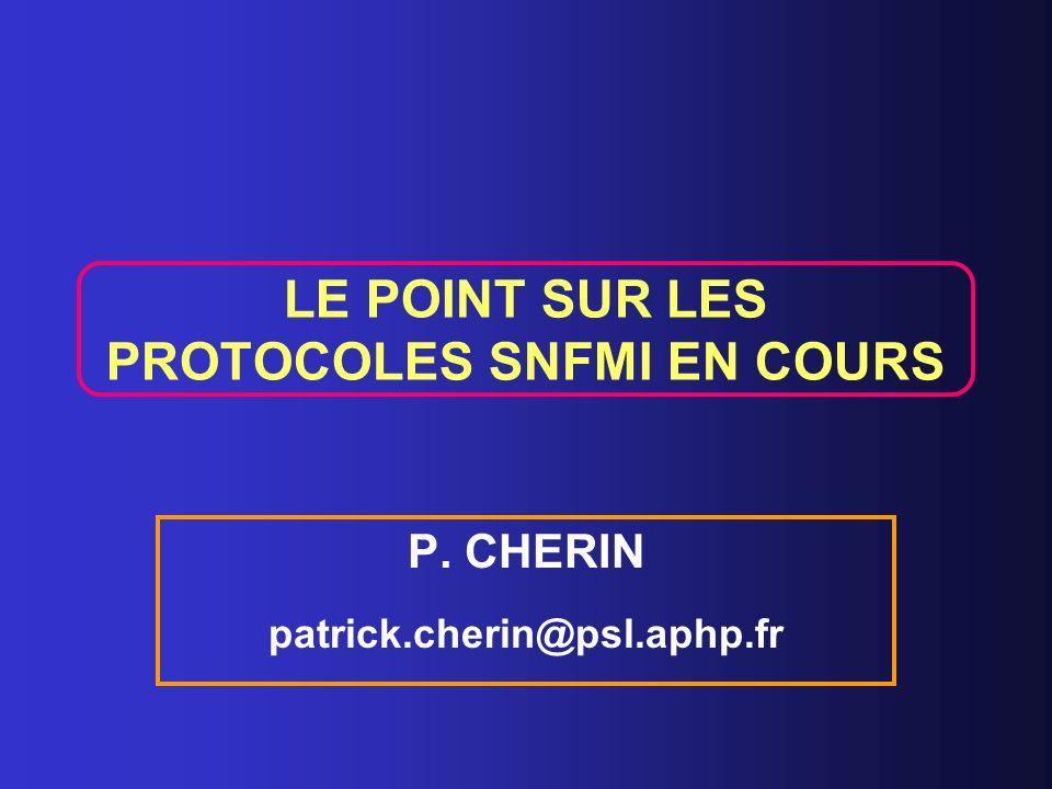LE POINT SUR LES PROTOCOLES SNFMI EN COURS P. CHERIN patrick.cherin@psl.aphp.fr