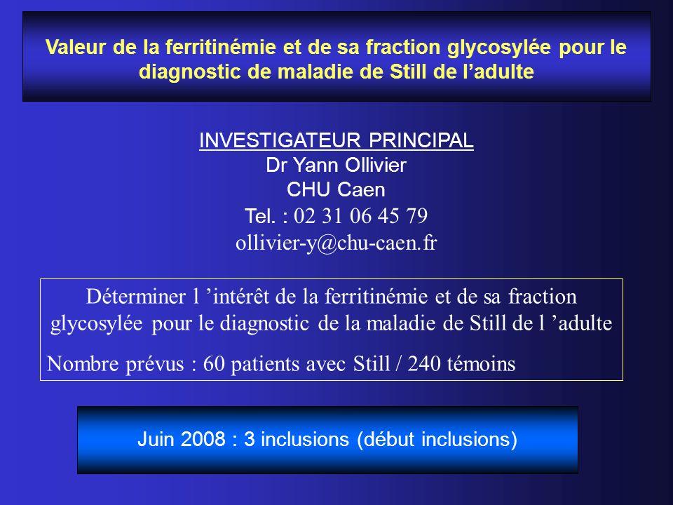 Valeur de la ferritinémie et de sa fraction glycosylée pour le diagnostic de maladie de Still de ladulte INVESTIGATEUR PRINCIPAL Dr Yann Ollivier CHU