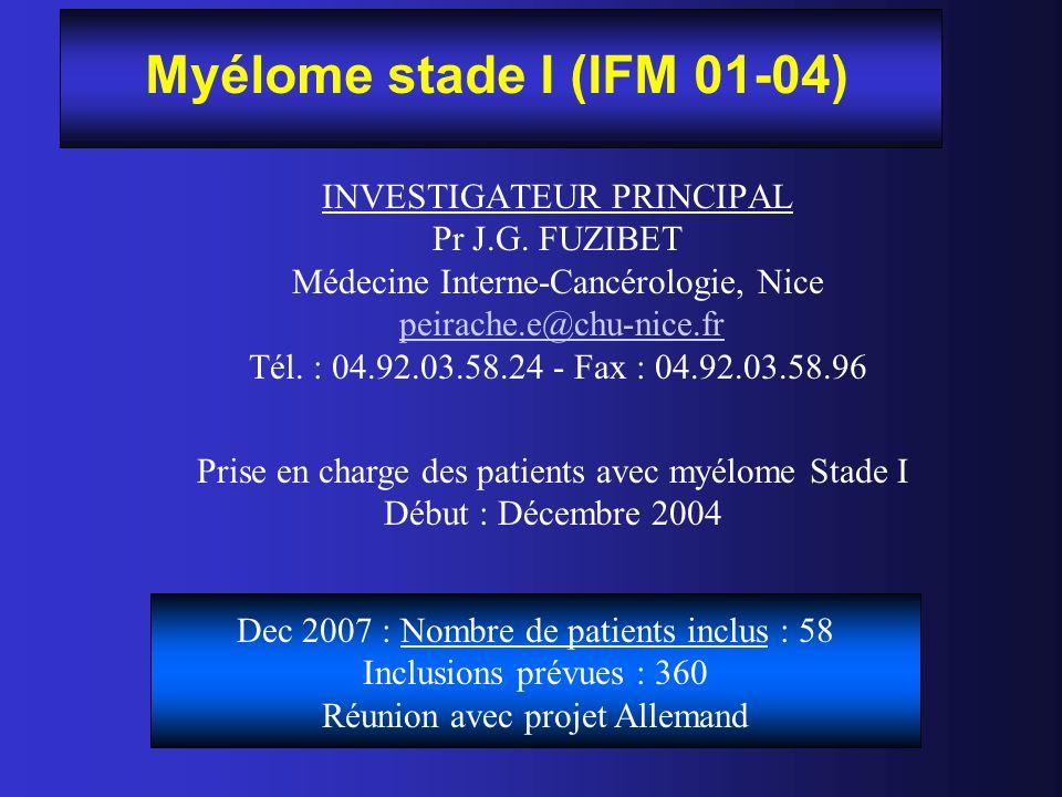 Myélome stade I (IFM 01-04) INVESTIGATEUR PRINCIPAL Pr J.G. FUZIBET Médecine Interne-Cancérologie, Nice peirache.e@chu-nice.fr Tél. : 04.92.03.58.24 -