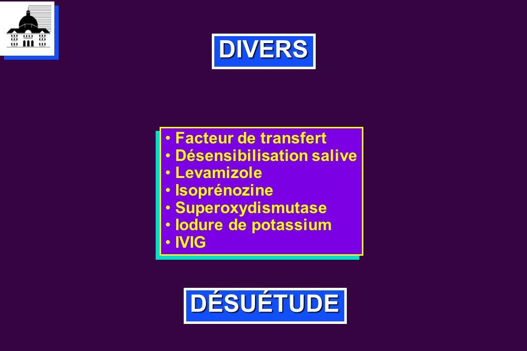 DIVERS Facteur de transfert Désensibilisation salive Levamizole Isoprénozine Superoxydismutase Iodure de potassium IVIG Facteur de transfert Désensibi