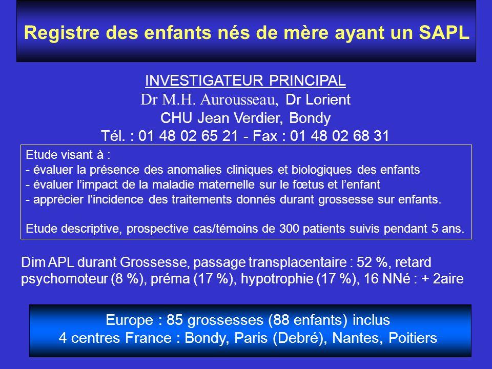 Registre des enfants nés de mère ayant un SAPL INVESTIGATEUR PRINCIPAL Dr M.H. Aurousseau, Dr Lorient CHU Jean Verdier, Bondy Tél. : 01 48 02 65 21 -