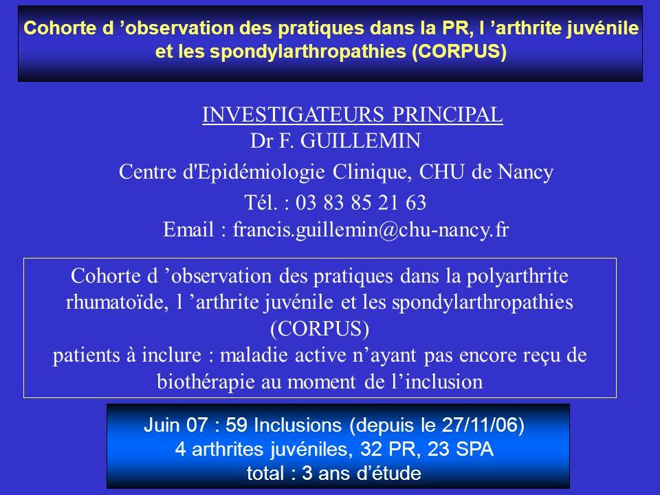 Cohorte d observation des pratiques dans la PR, l arthrite juvénile et les spondylarthropathies (CORPUS) INVESTIGATEURS PRINCIPAL Dr F. GUILLEMIN Cent