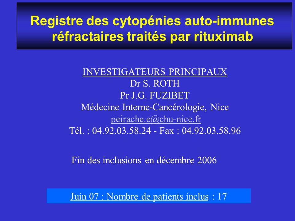 Registre des cytopénies auto-immunes réfractaires traités par rituximab INVESTIGATEURS PRINCIPAUX Dr S. ROTH Pr J.G. FUZIBET Médecine Interne-Cancérol