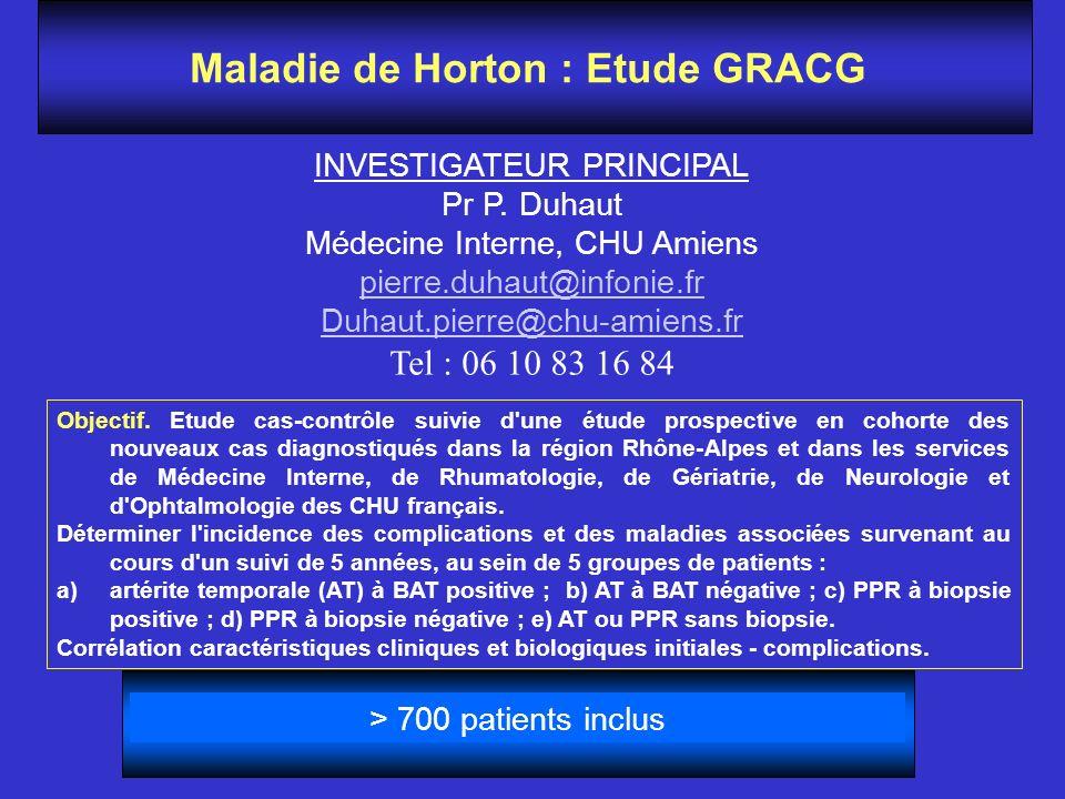 Maladie de Horton : Etude GRACG INVESTIGATEUR PRINCIPAL Pr P. Duhaut Médecine Interne, CHU Amiens pierre.duhaut@infonie.fr Duhaut.pierre@chu-amiens.fr