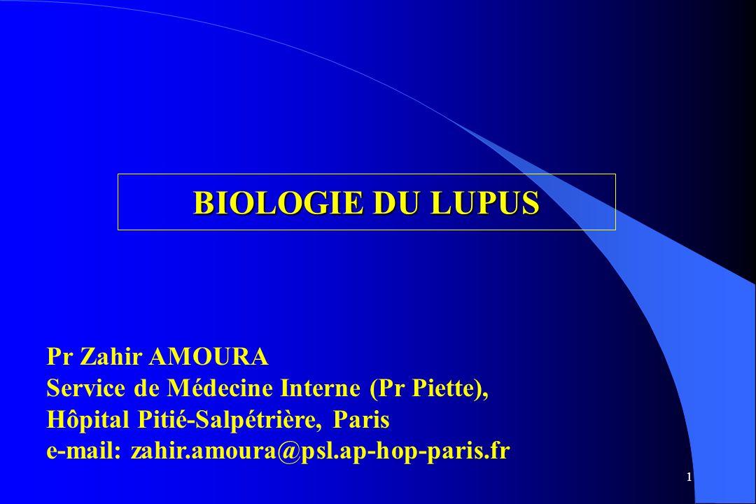 1 BIOLOGIE DU LUPUS Pr Zahir AMOURA Service de Médecine Interne (Pr Piette), Hôpital Pitié-Salpétrière, Paris e-mail: zahir.amoura@psl.ap-hop-paris.fr