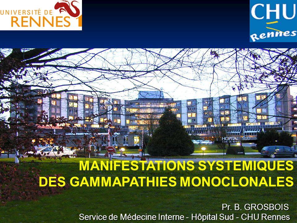 Pr. B. GROSBOIS Pr. B. GROSBOIS Service de Médecine Interne - Hôpital Sud - CHU Rennes MANIFESTATIONS SYSTEMIQUES DES GAMMAPATHIES MONOCLONALES