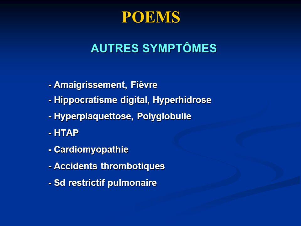 POEMS - Amaigrissement, Fièvre - Hippocratisme digital, Hyperhidrose - Hyperplaquettose, Polyglobulie - HTAP - Cardiomyopathie - Accidents thrombotiqu