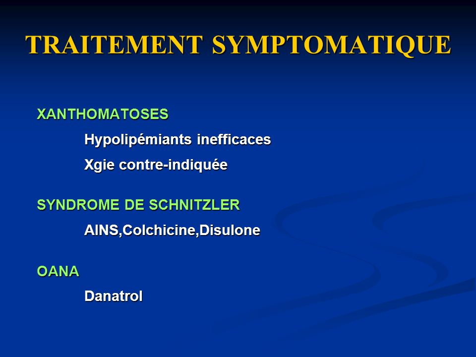 TRAITEMENT SYMPTOMATIQUE XANTHOMATOSES Hypolipémiants inefficaces Xgie contre-indiquée SYNDROME DE SCHNITZLER AINS,Colchicine,DisuloneOANADanatrol