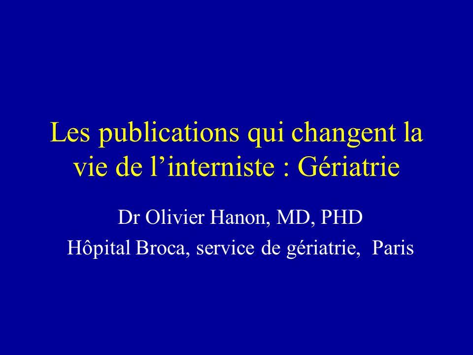 Les publications qui changent la vie de linterniste : Gériatrie Dr Olivier Hanon, MD, PHD Hôpital Broca, service de gériatrie, Paris