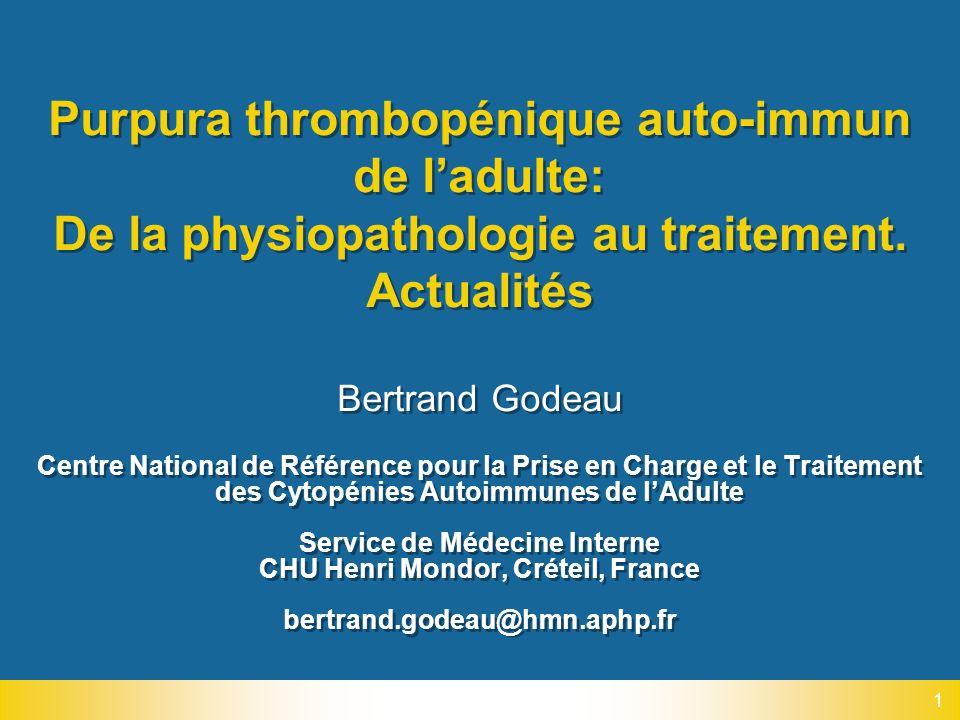 1 Purpura thrombopénique auto-immun de ladulte: De la physiopathologie au traitement. Actualités Bertrand Godeau Centre National de Référence pour la