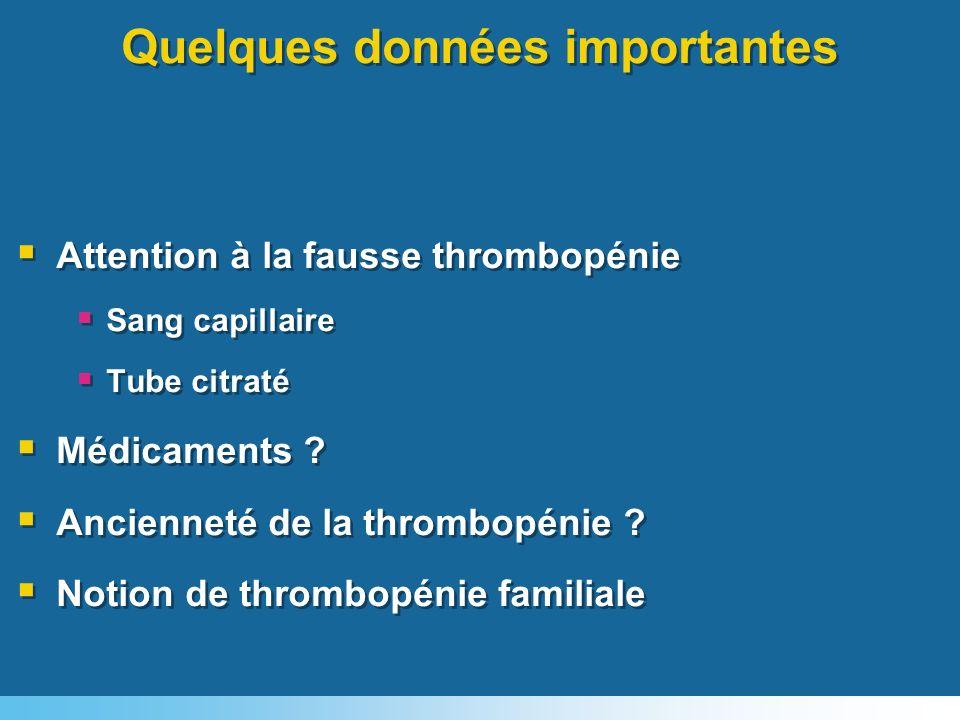 Quelques données importantes Attention à la fausse thrombopénie Sang capillaire Tube citraté Médicaments ? Ancienneté de la thrombopénie ? Notion de t