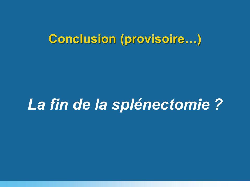 La fin de la splénectomie ? Conclusion (provisoire…)