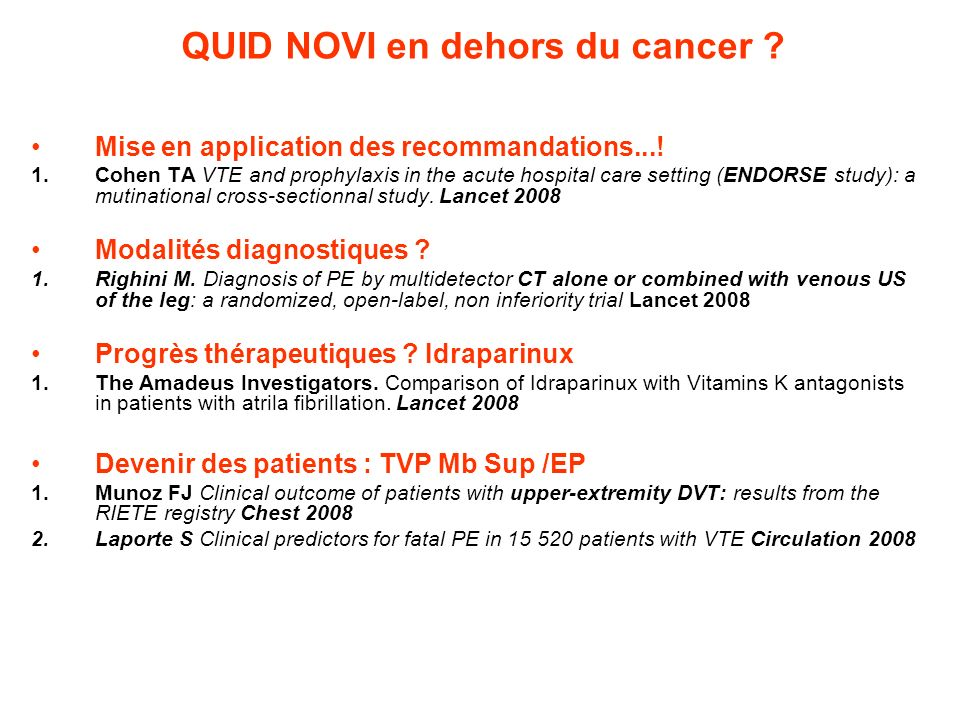 QUID NOVI en dehors du cancer ? Mise en application des recommandations...! 1.Cohen TA VTE and prophylaxis in the acute hospital care setting (ENDORSE