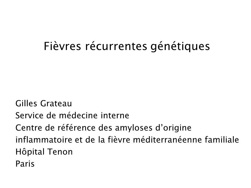 Fièvres récurrentes génétiques Gilles Grateau Service de médecine interne Centre de référence des amyloses dorigine inflammatoire et de la fièvre médi