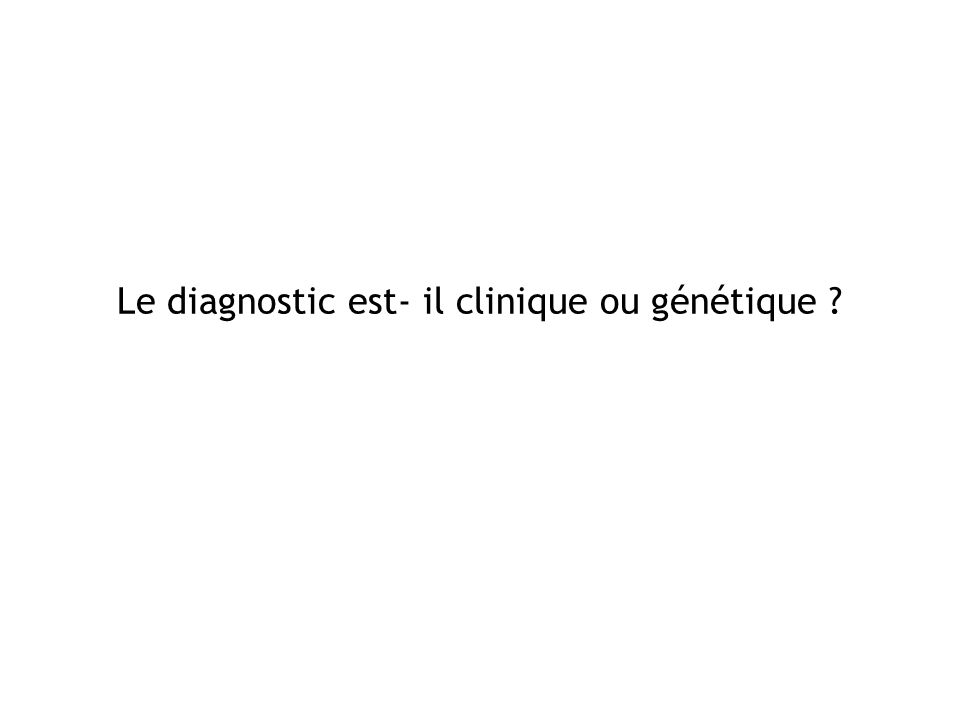 Le diagnostic est- il clinique ou génétique ?