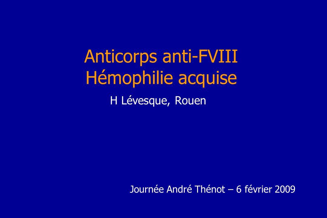 Anticorps anti-FVIII Hémophilie acquise H Lévesque, Rouen Journée André Thénot – 6 février 2009