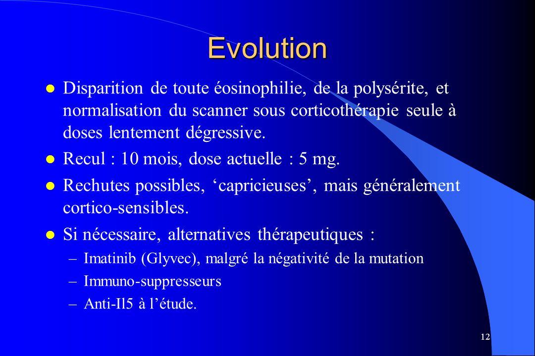 12 Evolution l Disparition de toute éosinophilie, de la polysérite, et normalisation du scanner sous corticothérapie seule à doses lentement dégressiv