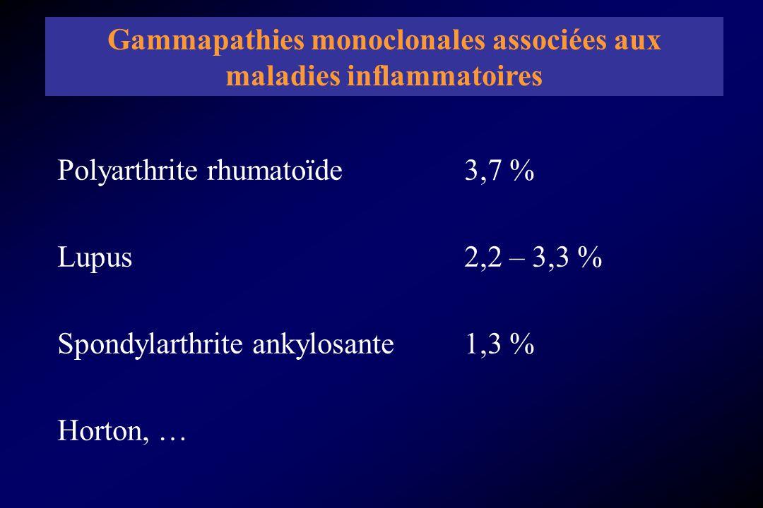 Polyarthrite rhumatoïde 3,7 % Lupus 2,2 – 3,3 % Spondylarthrite ankylosante 1,3 % Horton, … Gammapathies monoclonales associées aux maladies inflammat